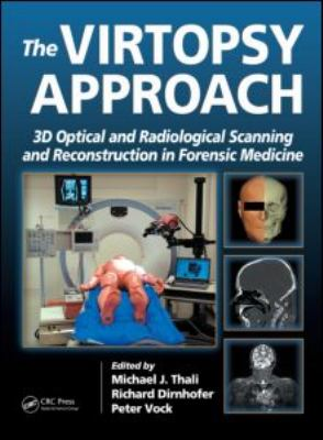 The Virtopsy Approach: 3D Optical and Radiological Scanning and Reconstruction in Forensic Medicine 9780849381782