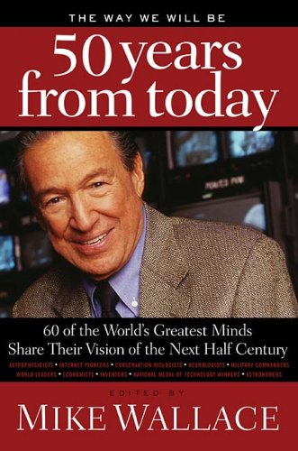 The Way We Will Be 50 Years from Today: 60 of the World's Greatest Minds Share Their Visions of the Next Half Century 9780849903700