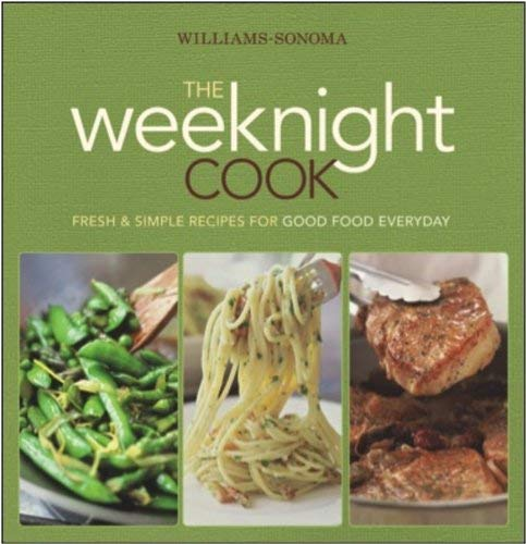 The Weeknight Cook: Fresh & Simple Recipes for Good Food Everyday 9780848732936