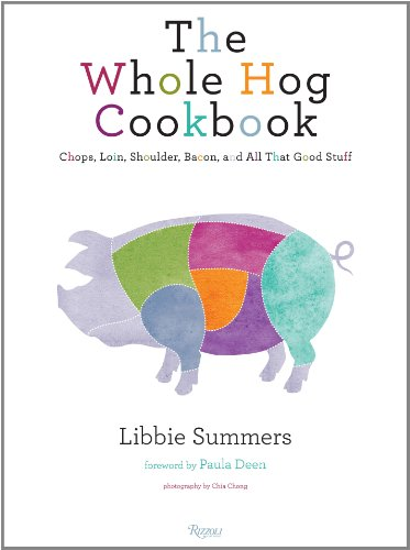 The Whole Hog Cookbook: Chops, Loin, Shoulder, Bacon, and All That Good Stuff 9780847836826