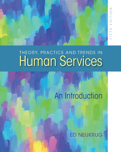 Theory, Practice, and Trends in Human Services: An Introduction 9780840028563