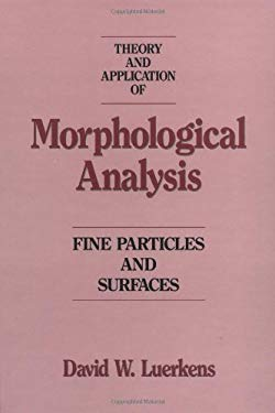 Theory and Application of Morphological Analysis: Fine Particles and Surfaces 9780849367779