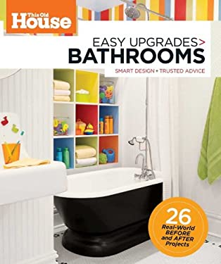 This Old House Easy Upgrades: Bathrooms: Smart Makeovers, Trusted Advice 9780848733940