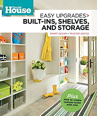 This Old House Easy Upgrades: Built-Ins, Shelves & Storage: Smart Design, Trusted Advice 9780848734992