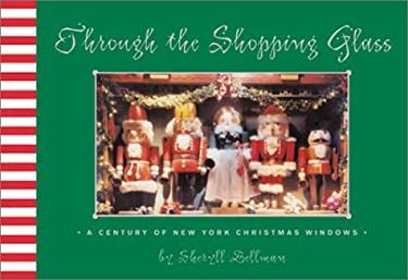 Through the Shopping Glass: A Century of New York Christmas Windows 9780847822881