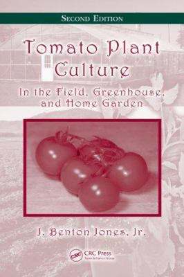 Tomato Plant Culture: In the Field, Greenhouse, and Home Garden [With CDROM] 9780849373954