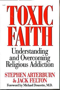 Toxic Faith: Understanding and Overcoming Religious Addiction