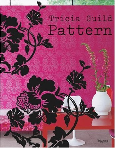 Tricia Guild Pattern: Using Pattern to Create Sophisticated, Show-Stopping Interiors 9780847828920