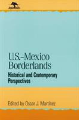 U.S.-Mexico Borderlands: Historical and Contemporary Perspectives 9780842024471