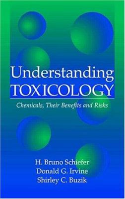 Understanding Toxicology: Chemicals, Their Benefits and Risks 9780849326868