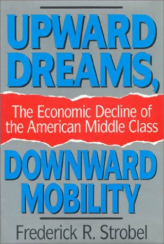 Upward Dreams, Downward Mobility: The Economic Decline of the American Middle Class 9780847677566