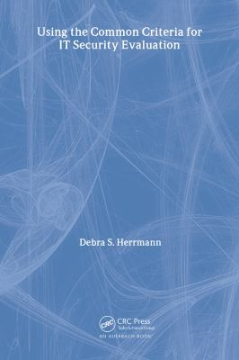 Using the Common Criteria for IT Security Evaluation 9780849314049