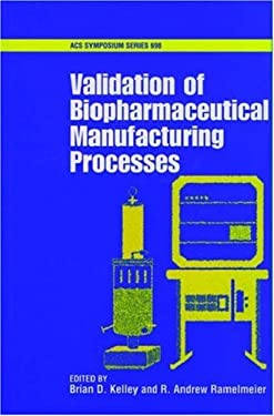 Validation of Biopharmaceutical Manufacturing Processes 9780841235670
