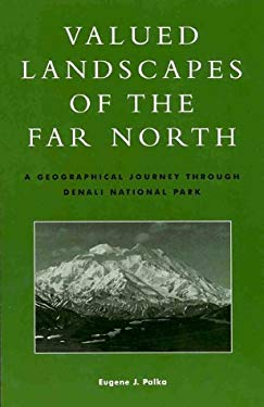Valued Landscapes of the Far North: A Geographic Journey Through Denali National Park 9780847698226