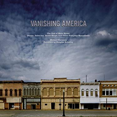Vanishing America: The End of Main Street Diners, Drive-Ins, Donut Shops, and Other Everyday Monuments 9780847830404