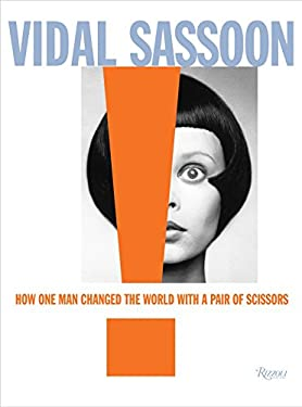 Vidal Sassoon: How One Man Changed the World with a Pair of Scissors 9780847838592