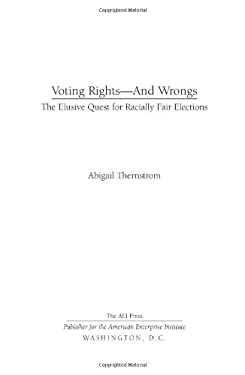 Voting Rights--And Wrongs: The Elusive Quest for Racially Fair Elections 9780844742724