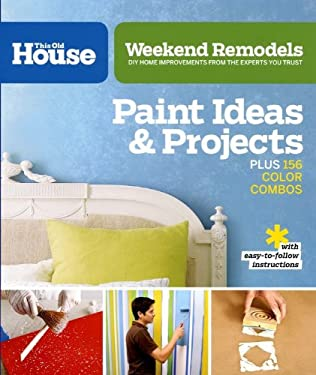 Weekend Remodels: Paint Ideas and Projects: DIY Home Improvements from the Experts You Trust 9780848734114