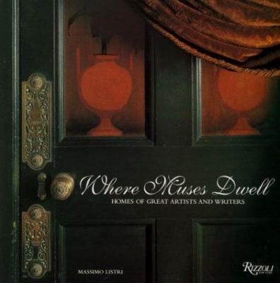 Where Muses Dwell: Homes of Great Artists and Writers 9780847820276