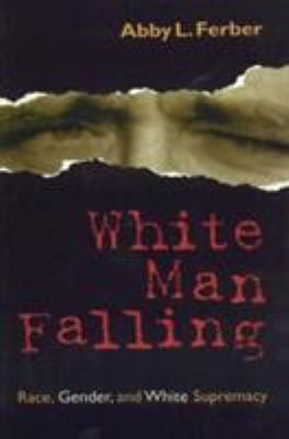 White Man Falling: Race, Gender, and White Supremacy 9780847690268