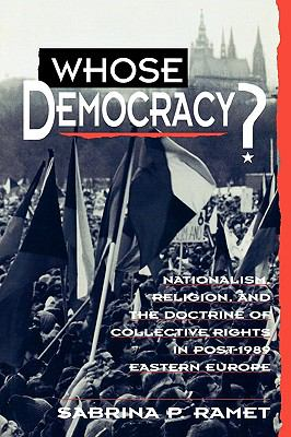 Whose Democracy?: Nationalism, Religion, and the Doctrine of Collective Rights in Post-1989 Eastern Europe 9780847683246