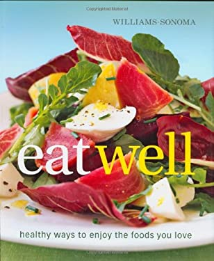 Williams-Sonoma Eat Well: Healthy Ways to Enjoy the Foods You Love 9780848732707