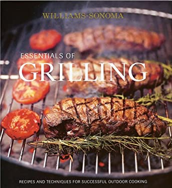 Williams-Sonoma Essentials of Grilling: Recipes and Techniques for Successful Outdoor Cooking 9780848727574