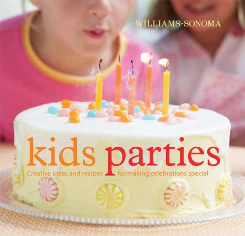 Williams-Sonoma Kid's Parties: Creative Ideas and Recipes for Making Celebrations Special 9780848732400