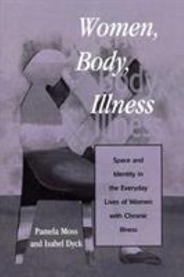 Women, Body, Illness: Space and Identity in the Everyday Lives of Women with Chronic Illness 9780847695447
