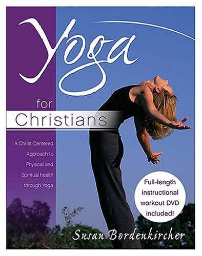 Yoga for Christians: A Christ-Centered Approach to Physical and Spiritual Health [With DVD] 9780849912702