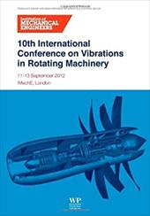 10th International Conference on Vibrations in Rotating Machinery: 11-13 September 2012, Imeche London, UK 18389537