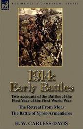 1914: Early Battles-Two Accounts of the Battles of the First Year of the First World War: The Retreat from Mons & the Battle