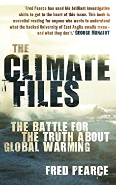 The Climate Files: The Battle for the Truth about Global Warming 9780852652299