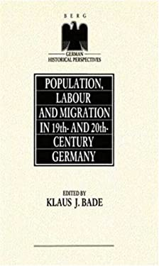 Population, Labour and Migration in 19th and 20th Century Germany 9780854965038