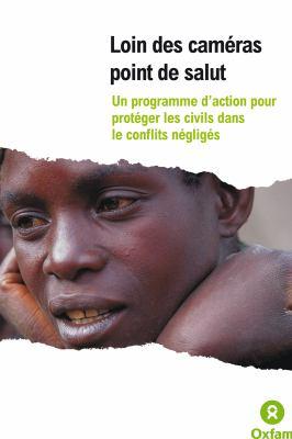 Loin Des Cameras: Un Programme D'Action Pour Proteger Les Civils Dans Le Conflits Negliges 9780855986056