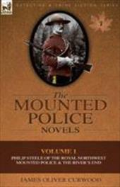 The Mounted Police Novels: Volume 1-Philip Steele of the Royal Northwest Mounted Police & the River's End 10202049
