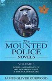 The Mounted Police Novels: Volume 3-Isobel: A Romance of the Northern Trail & the Golden Snare 10202053