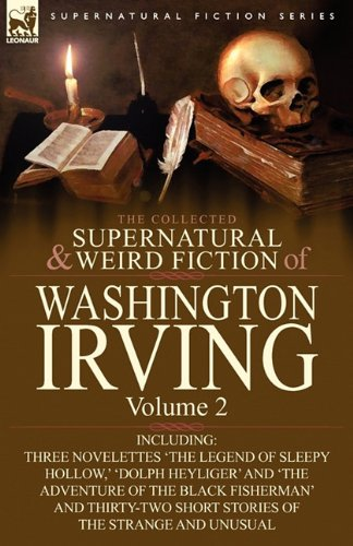 The Collected Supernatural and Weird Fiction of Washington Irving: Volume 2-Including Three Novelettes 'The Legend of Sleepy Hollow, ' 'Dolph Heyliger 9780857064028