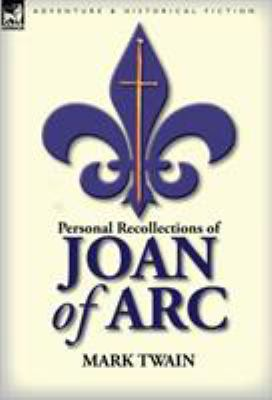Personal Recollections of Joan of Arc 9780857064912