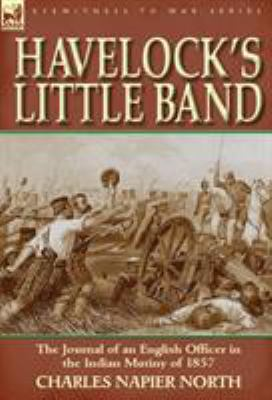Havelock's Little Band: The Journal of an English Officer in the Indian Mutiny of 1857 9780857065612