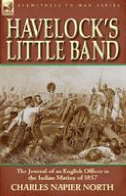 Havelock's Little Band: The Journal of an English Officer in the Indian Mutiny of 1857 9780857065629