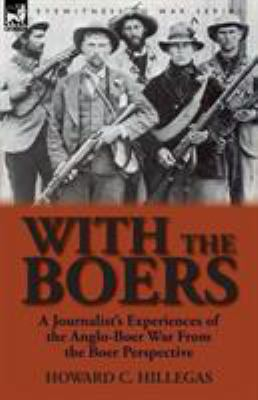 With the Boers: A Journalist's Experiences of the Anglo-Boer War from the Boer Perspective 9780857065766