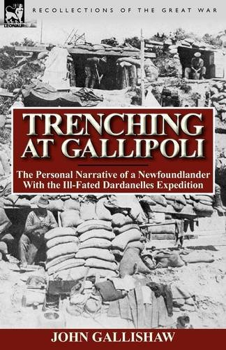 Trenching at Gallipoli: The Personal Narrative of a Newfoundlander with the Ill-Fated Dardanelles Expedition 9780857065889