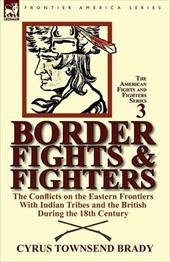 Border Fights & Fighters: The Conflicts on the Eastern Frontiers with Indian Tribes and the British During the 18th Century 16739336