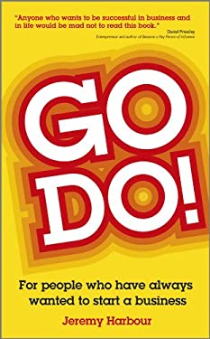 Go Do!: For People Who Have Always Wanted to Start a Business 9780857082749