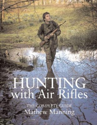 Hunting with Air Rifles: A Complete Guide 9780857160010