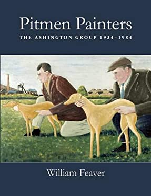 Pitmen Painters: The Ashington Group 1934-1984 9780857160133