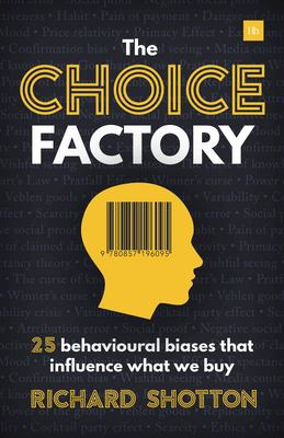 The Choice Factory: 25 behavioural biases that influence what we buy