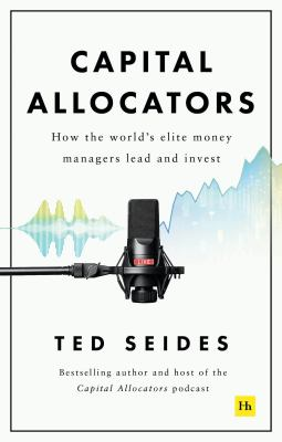 Capital Allocators: How the world's elite money managers lead and invest