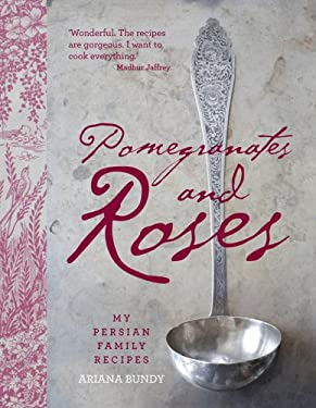 Pomegranates and Roses: My Persian Family Recipes 9780857206909